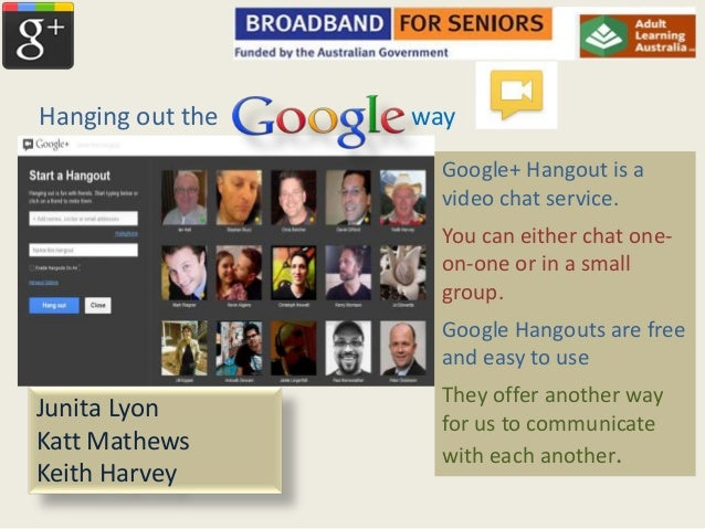 Hanging out the   way                    Google+ Hangout is a                    video chat service.                    Yo...