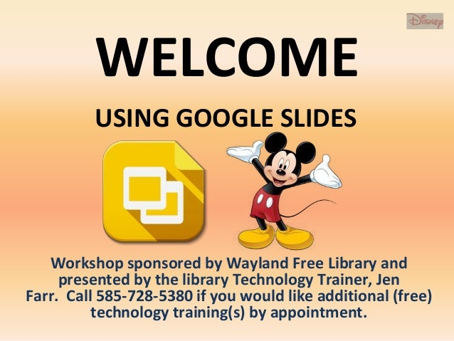 WELCOME Workshop sponsored by Wayland Free Library and presented by the library Technology Trainer, Jen Farr. Call 585-728...