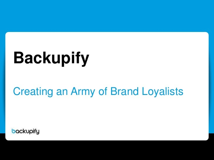 Backupify<br />Creating an Army of Brand Loyalists<br />