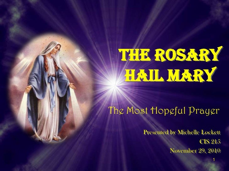 The RosaryHail Mary<br />The Most Hopeful Prayer<br />Presented by Michelle Lockett<br />CIS 215<br />November 29, 2010<br...
