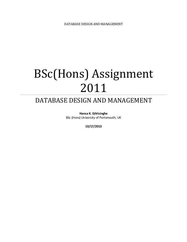 DATABASE DESIGN AND MANAGEMENT  BSc(Hons) Assignment 2011 DATABASE DESIGN AND MANAGEMENT Hansa K. Edirisinghe BSc (Hons) U...