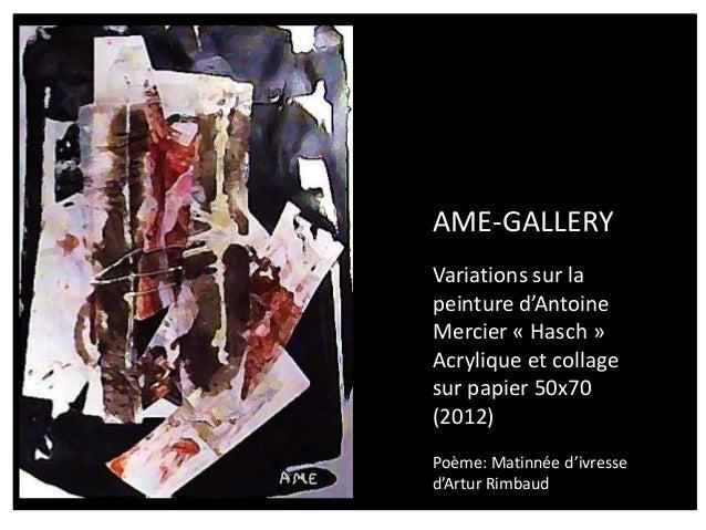 AME-GALLERYVariations sur lapeinture d'AntoineMercier « Hasch »Acrylique et collagesur papier 50x70(2012)Poème: Matinnée d...