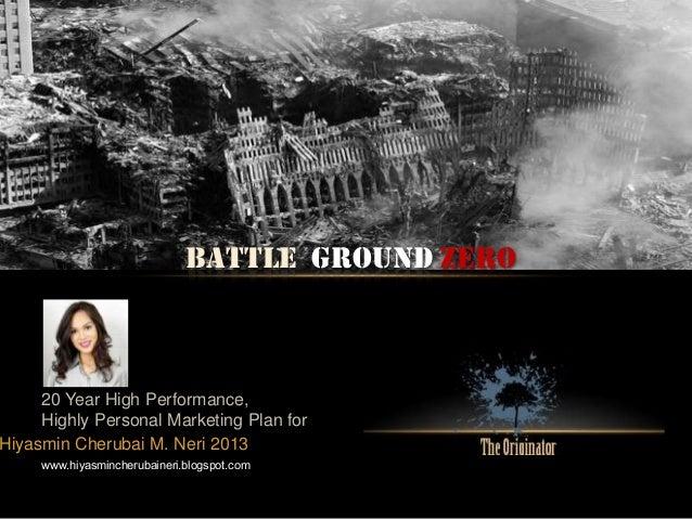 BATTLE Ground Zero 20 Year High Performance, Highly Personal Marketing Plan for www.hiyasmincherubaineri.blogspot.com Hiya...