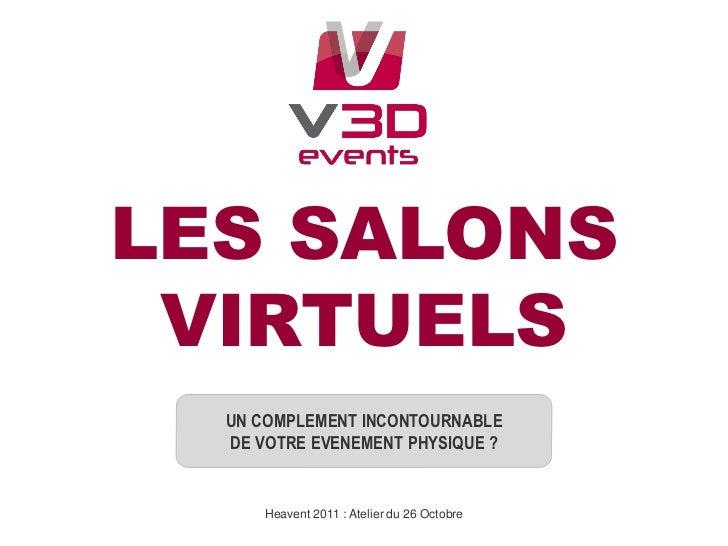 LES SALONS VIRTUELS  UN COMPLEMENT INCONTOURNABLE  DE VOTRE EVENEMENT PHYSIQUE ?      Heavent 2011 : Atelier du 26 Octobre