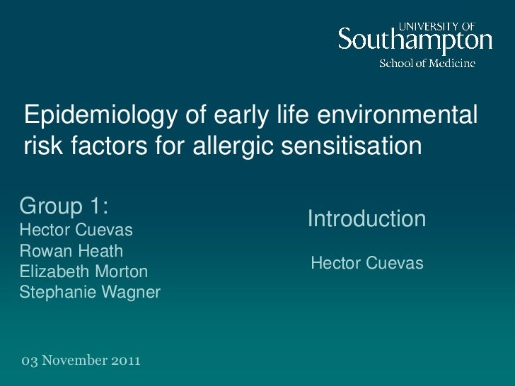 Epidemiology of early life environmentalrisk factors for allergic sensitisationGroup 1:Hector Cuevas                      ...