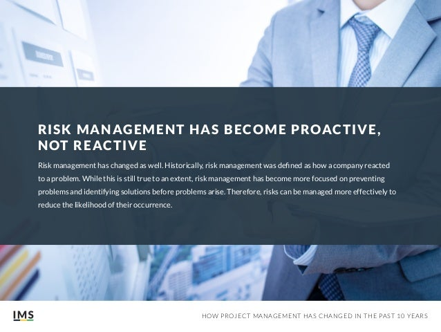 how has management changed over the past 10 years Project management has also made tremendous strides over the last 10 years,  and you might be surprised at how far the industry has come.