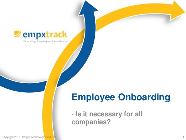 Employee Onboarding - Is it necessary for all companies? Copyright 2013 | Saigun Technologies Pvt. Ltd.  1