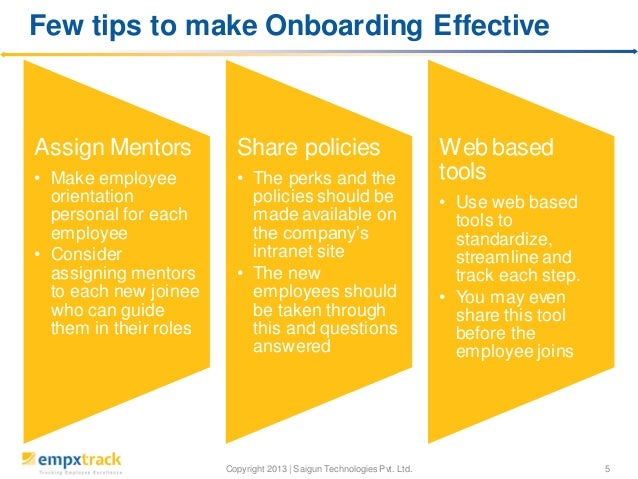 Few tips to make Onboarding Effective  Assign Mentors  Share policies  • Make employee orientation personal for each emplo...