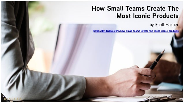 How Small Teams Create The Most Iconic Products byScott Harper https://by.dialexa.com/how-small-teams-create-the-most-ico...