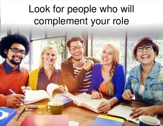 6 Look for people who will complement your role