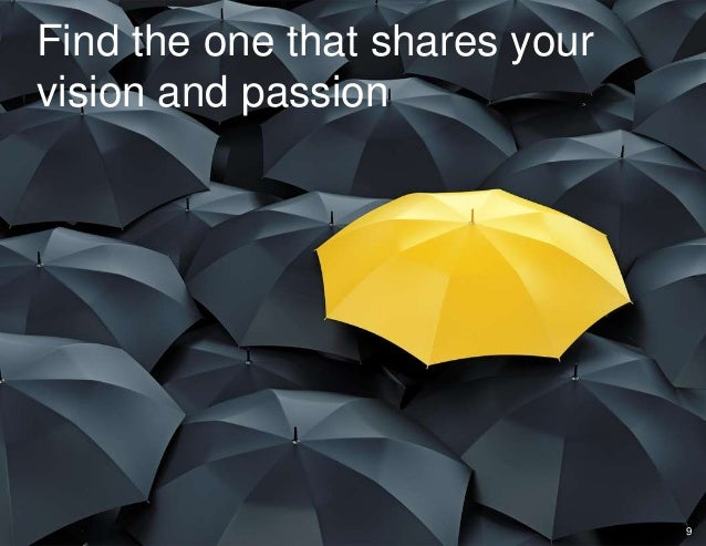 Find the one that shares your vision and passion 9