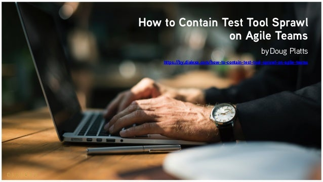 How to Contain Test Tool Sprawl on Agile Teams by Doug Platts https://by.dialexa.com/how-to-contain-test-tool-sprawl-on-ag...
