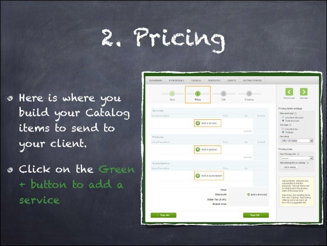 2. Pricing Here is where you build your Catalog items to send to your client. Click on the Green + button to add a service