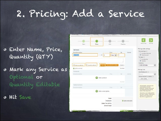2. Pricing: Add a Service  Enter Name, Price, Quantity (QTY) Mark any Service as Optional or Quantity Editable Hit Save