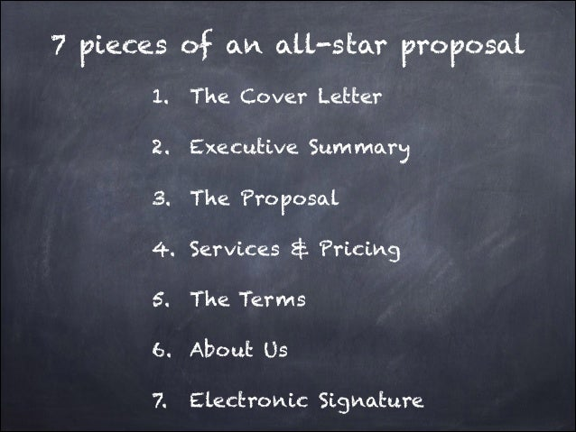 7 pieces of an all-star proposal 1. The Cover Letter 2. Executive Summary 3. The Proposal 4. Services & Pricing 5. The Ter...