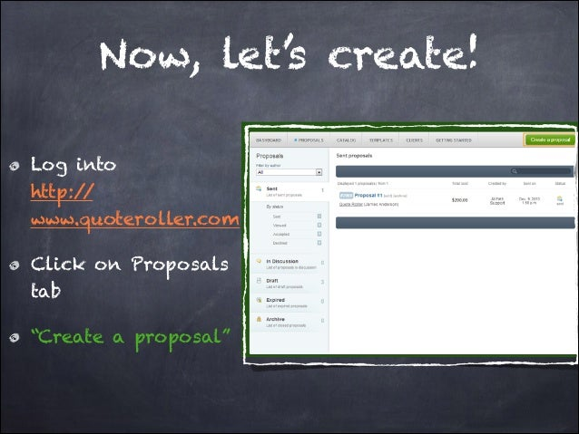 """Now, let's create! Log into http:/ / www.quoteroller.com Click on Proposals tab """"Create a proposal"""""""