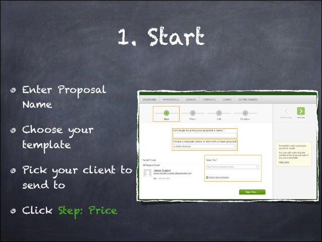 1. Start Enter Proposal Name Choose your template Pick your client to send to Click Step: Price