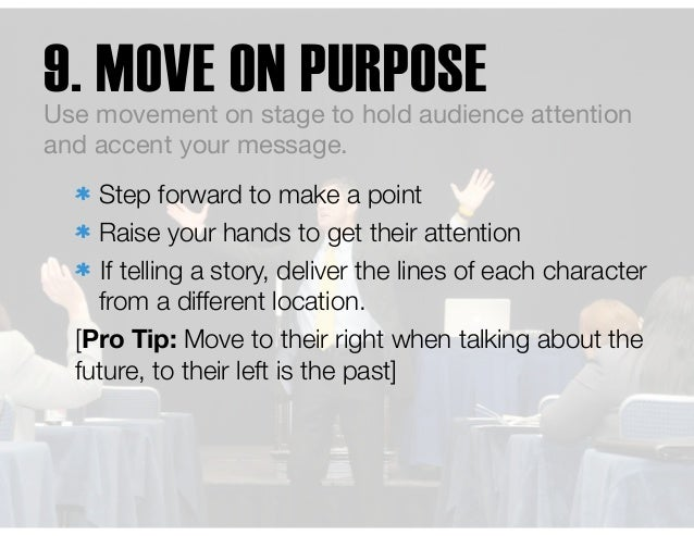 Step forward to make a point Raise your hands to get their attention If telling a story, deliver the lines of each charac...
