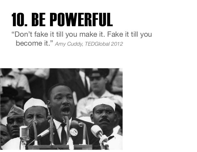 """10. BE POWERFUL """"Don't fake it till you make it. Fake it till you  become it."""" Amy Cuddy, TEDGlobal 2012"""
