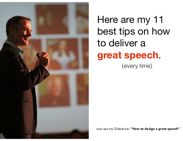 """Here are my 11 best tips on how to deliver a great speech. also see my Slideshare: """"How to design a great speech"""" (every t..."""