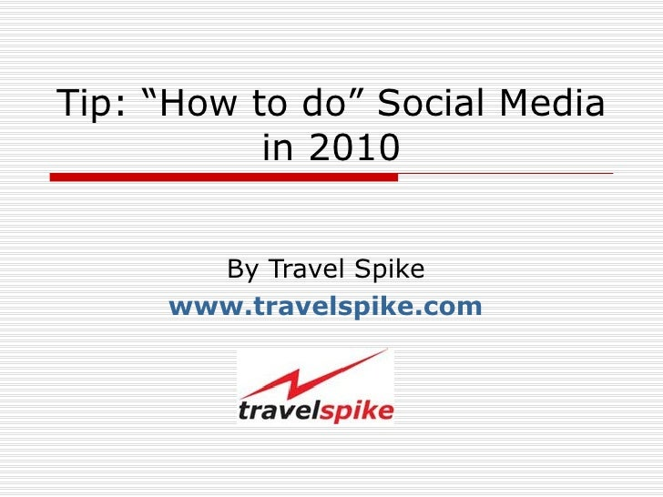 """Tip: """"How to do"""" Social Media in 2010 By Travel Spike www.travelspike.com"""