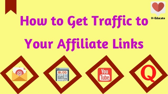 How to Get Traffic to Your Affiliate Links H-Educate H-Educate
