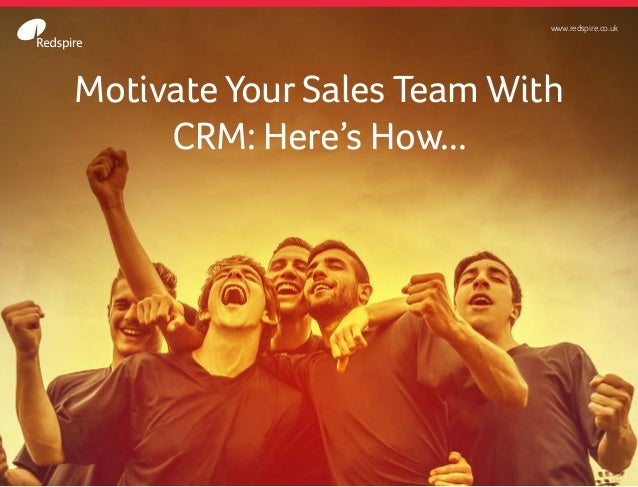 Motivate Your Sales Team With  CRM: Here's How...  www.redspire.co.uk
