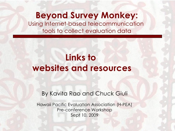 Beyond Survey Monkey: Using Internet-based telecommunication  tools to collect evaluation data By Kavita Rao and Chuck Giu...