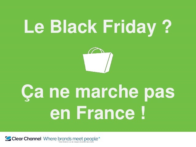 ** Clear Channel, là où les marques rencontrent leurs clients *Out Of Home : Communication Extérieure Le Black Friday ? Ça...
