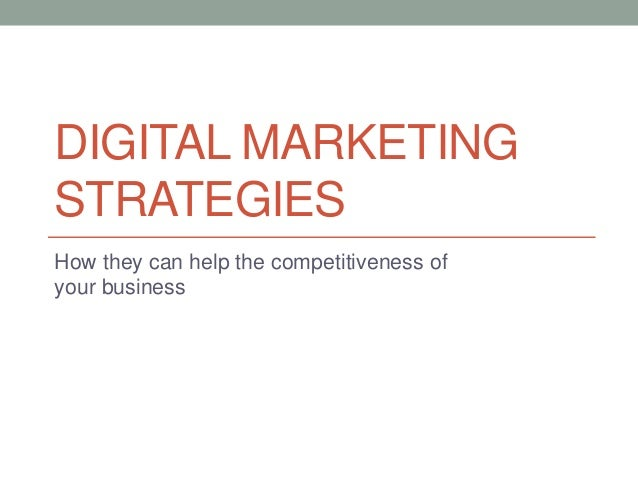 DIGITAL MARKETING STRATEGIES How they can help the competitiveness of your business