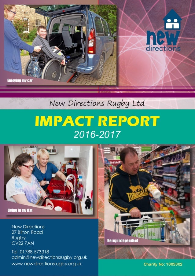 Charity No: 1005302 New Directions Rugby Ltd IMPACT REPORT 2016-2017 Living in my flat Enjoying my car Being independent N...