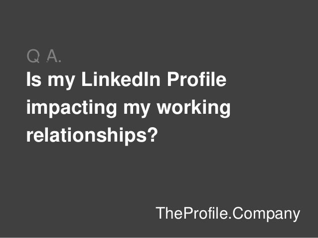 Is my Linkedin profile impacting my working relationships?