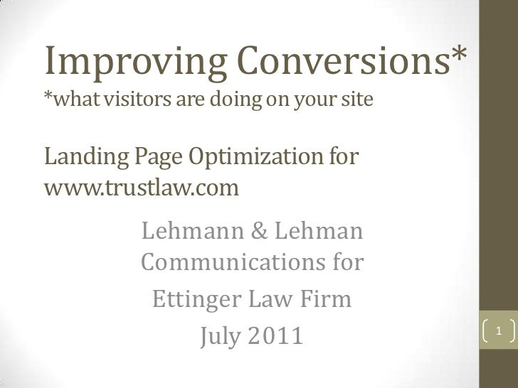 Improving Conversions**what visitors are doing on your siteLanding Page Optimization forwww.trustlaw.com          Lehmann ...