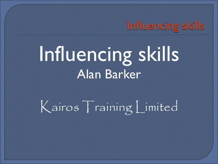 <ul><li>Influencing skills </li></ul><ul><li>Alan Barker </li></ul><ul><li>Kairos Training Limited </li></ul>