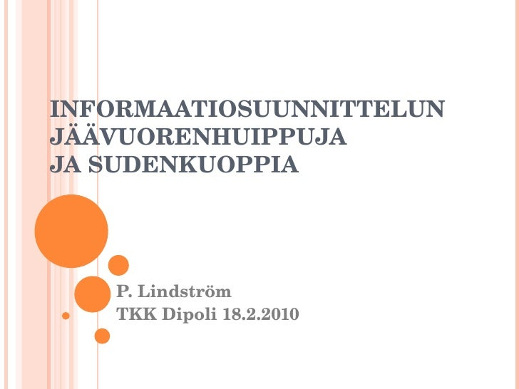 INFORMAATIOSUUNNITTELUN JÄÄVUORENHUIPPUJA  JA SUDENKUOPPIA P. Lindström TKK Dipoli 18.2.2010