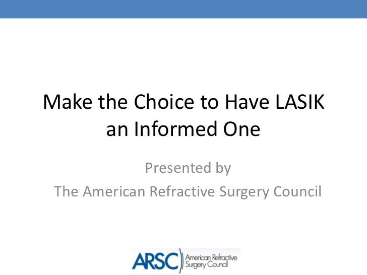 Make the Choice to Have LASIK an Informed One<br />Presented by <br />The American Refractive Surgery Council<br />