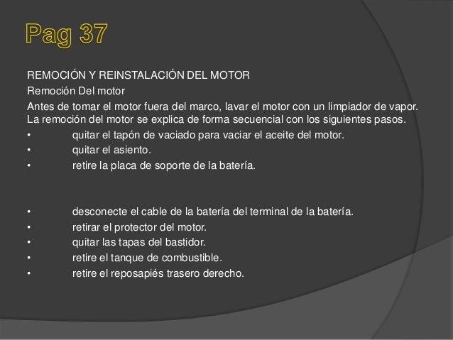 REMOCIÓN Y REINSTALACIÓN DEL MOTOR Remoción Del motor Antes de tomar el motor fuera del marco, lavar el motor con un limpi...