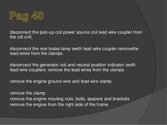 disconnect the pick-up coil power source coil lead wire coupler from the cdi unit. disconnect the rear brake lamp swith le...