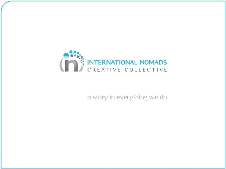 IN AN OVERVIEW The life & story of the Collective called                    International Nomads