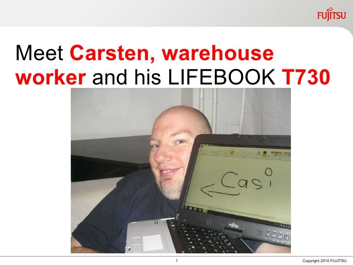 Meet  Carsten, warehouse worker  and his LIFEBOOK  T730 1 Copyright 2010 FUJITSU
