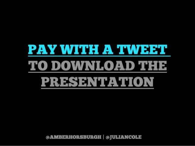 https://twitter.com/amberhorsburgh https://twitter.com/juliancolehttps://www.paywithatweet.com/pay/?id=1bc828351834eba529d...