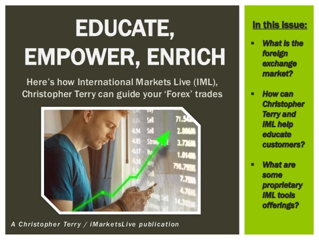 A Christopher Terry / iMarketsLive publication EDUCATE, EMPOWER, ENRICH Here's how International Markets Live (IML), Chris...