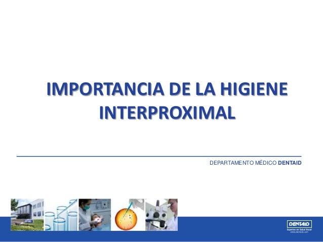 IMPORTANCIA DE LA HIGIENE INTERPROXIMAL DEPARTAMENTO MÉDICO DENTAID