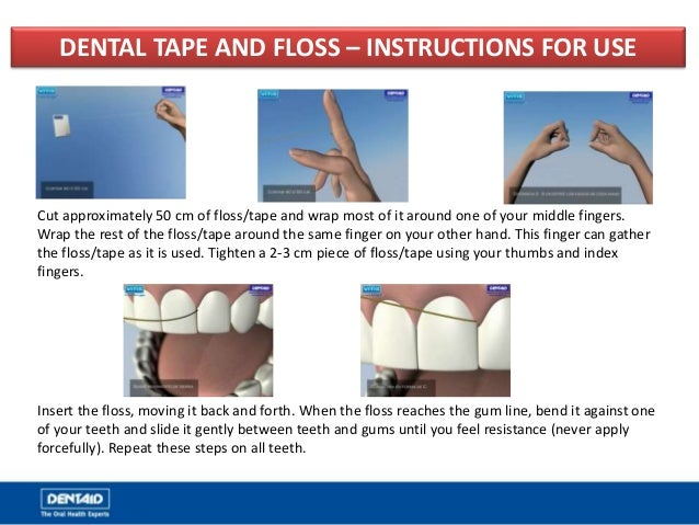 DENTAL TAPE AND FLOSS – INSTRUCTIONS FOR USE Cut approximately 50 cm of floss/tape and wrap most of it around one of your ...