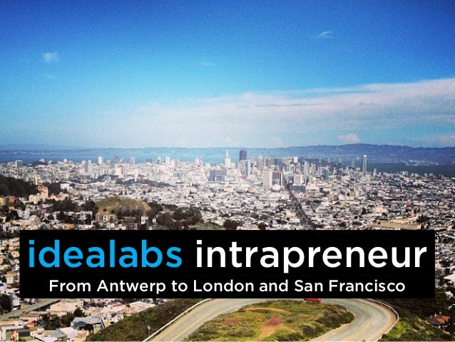 idealabs intrapreneur From Antwerp to London and San Francisco