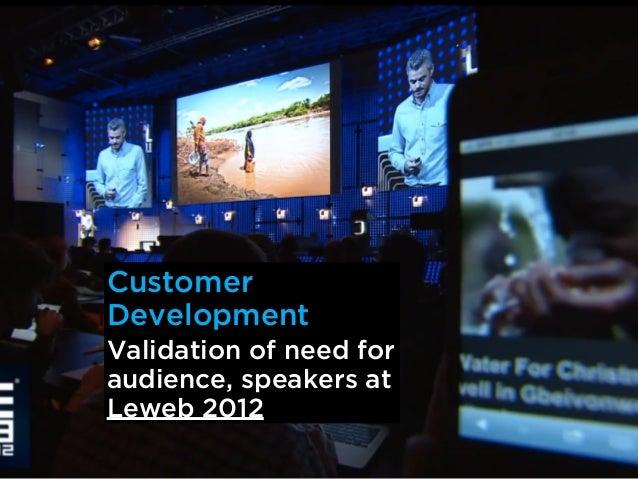 CustomerDevelopmentValidation of need foraudience, speakers atLeweb 2012