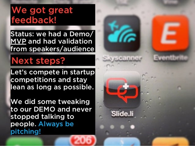 We got greatfeedback!Status: we had a Demo/MVP and had validationfrom speakers/audienceNext steps?Let's compete in startup...