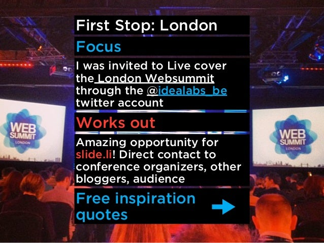 First Stop: LondonFocusI was invited to Live coverthe London Websummitthrough the @idealabs_betwitter accountWorks outAmaz...