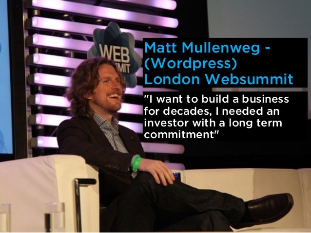 """Matt Mullenweg -(Wordpress)London Websummit""""I want to build a businessfor decades, I needed aninvestor with a long termcom..."""