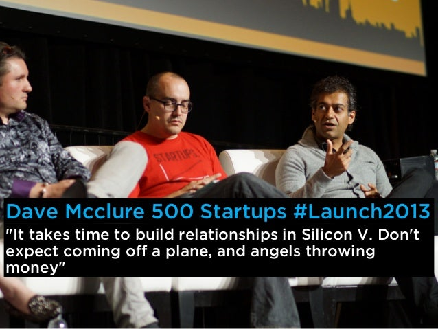 """Dave Mcclure 500 Startups #Launch2013""""Its faster to execute then thinking about executing,go build something, and then app..."""
